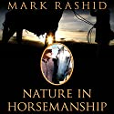 Nature in Horsemanship: Discovering Harmony Through Principles of Aikido Audiobook by Mark Rashid Narrated by Matt Patterson