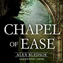 Chapel of Ease: The Tufa Novels, Book 4 Audiobook by Alex Bledsoe Narrated by Stefan Rudnicki