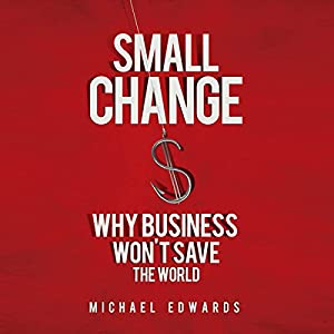 Small Change: Why Business Won't Save the World Audiobook