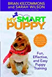 My Smart Puppy: Fun, Effective, and Easy Puppy Training (Book & 60min DVD) (044657886X) by Kilcommons, Brian