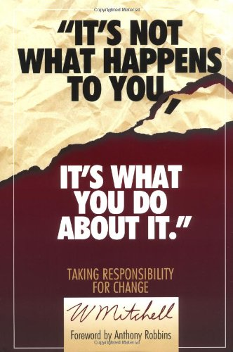 It's Not What Happens to You, it's What You Do About it: Taking Responsibility for Change