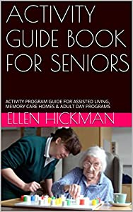 Activity Guide Book For Seniors: Activity Program Guide For Assisted Living, Memory Care Homes & Adult Day Programs from Precision Books