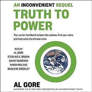 An Inconvenient Sequel: Truth to Power Hörbuch von Al Gore Gesprochen von: Al Gore, Shailene Woodley, Sterling K. Brown, Danny Burstein, Marin Ireland