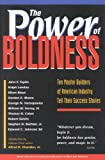 img - for The Power of Boldness: Ten Master Builders of American Industry Tell Their Success Stories book / textbook / text book