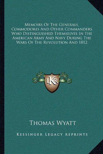 Memoirs of the Generals, Commodores and Other Commanders Who Distinguished Themselves in the American Army and Navy During the Wars of the Revolution and 1812