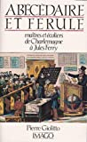 img - for Abecedaire et ferule: Maitres et ecoliers de Charlemagne a Jules Ferry (French Edition) book / textbook / text book