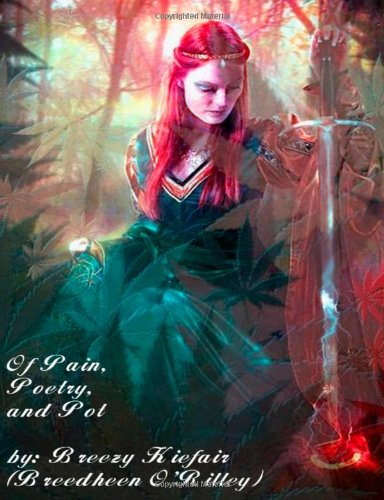 Of Pain, Poetry and Pot: Ms Breedheen T ORilley: 9781492830399: Amazon.com: Books