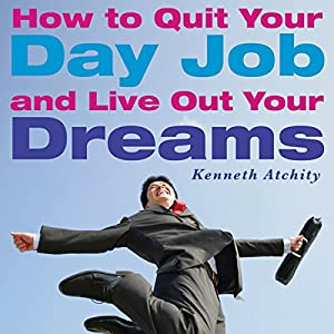 How to Quit Your Day Job and Live Out Your Dreams Audiobook