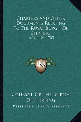 Charters and Other Documents Relating to the Royal Burgh of Stirling: A.D. 1124-1705