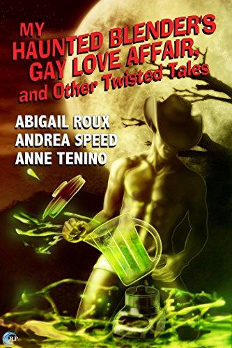 Abigail Roux - My Haunted Blender's Gay Love Affair, and Other Twisted Tales (English Edition)