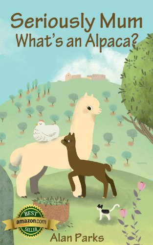 Book: Seriously Mum, What's an Alpaca? - An Adventure in the Frying Pan of Spain by Alan Parks