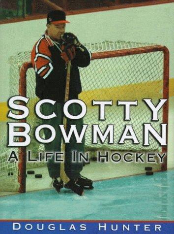 scotty-bowman-a-life-in-hockey-by-douglas-hunter-1998-10-02