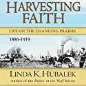 Harvesting Faith: Life on the Changing Prairie: Planting Dreams, Book 3 (       UNABRIDGED) by Linda K. Hubalek Narrated by Ann M. Richardson