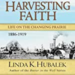 Harvesting Faith: Life on the Changing Prairie: Planting Dreams, Book 3 | Linda K. Hubalek