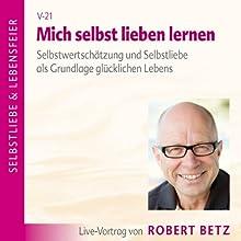 Mich selbst lieben lernen (       ungekürzt) von Robert Betz Gesprochen von: Robert Betz