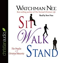 Sit Walk Stand: The Process of Christian Maturity Audiobook by Watchman Nee Narrated by Steve Vause