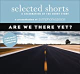 Selected Shorts: Are We There Yet? (Selected Shorts: A Celebration of the Short Story)