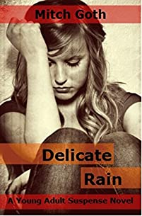 (FREE on 2/7) Delicate Rain: A Young Adult Suspense Novel by Mitch Goth - http://eBooksHabit.com
