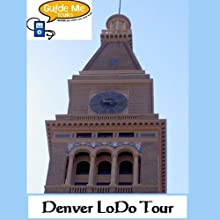 Denver LoDo Audio Tours Speech by Guide Me Tours Narrated by Elizabeth Vajtay, Ron Bostwick