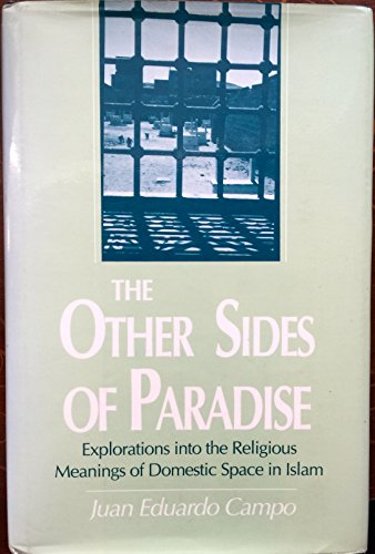 The Other Sides of Paradise: Explorations into the Religious Meanings of Domestic Space in Islam (Studies in Comparative Religion)