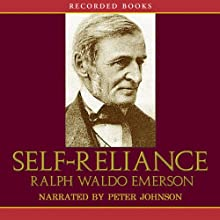 Self-Reliance (       UNABRIDGED) by Ralph Waldo Emerson Narrated by Peter Johnson