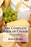 img - for The Complete Book of Cheese: Illustrated book / textbook / text book