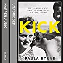 Kick: The True Story of Kick Kennedy, JFK's Forgotten Sister and the Heir to Chatsworth Audiobook by Paula Byrne Narrated by Antonia Beamish