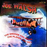 The Smoker You Drink, The Player You Getby Joe Walsh