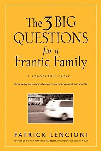 The Three Big Questions for a Frantic Family: A Leadership Fable? About Restoring Sanity To The Most Important Organization In Your Life (Big Family compare prices)