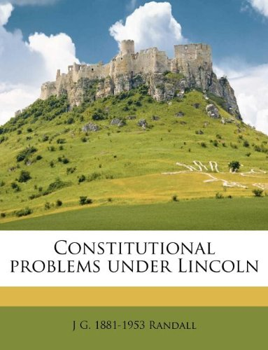 Constitutional problems under Lincoln: J G. 1881-1953 Randall: 9781175879240: Amazon.com: Books