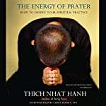 The Energy of Prayer: How to Deepen Your Spiritual Practice | Thich Nhat Hanh