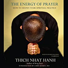 The Energy of Prayer: How to Deepen Your Spiritual Practice (       UNABRIDGED) by Thich Nhat Hanh Narrated by Edoardo Ballerini