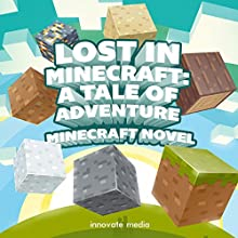 Lost in Minecraft: A Tale of Adventure (       UNABRIDGED) by Innovate Media Narrated by Joe Hempel