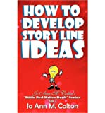 img - for How To Develop Story Line Ideas: Jo Ann M. Colton's