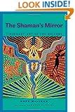 The Shaman's Mirror: Visionary Art of the Huichol (Joe R. and Teresa Lozana Long Series in Latin American and Latino Art and Culture)