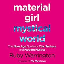 Material Girl, Mystical World: The Now-Age Guide for Chic Seekers and Modern Mystics Audiobook by Ruby Warrington Narrated by Ruby Warrington