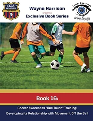 Soccer Awareness One Touch Training: Developing It's Relationship With Movement Off the Ball (Soccer Awareness Book Series) (Volume 16)