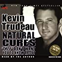 Natural Cures They Don't Want You to Know About Audiobook by Kevin Trudeau Narrated by Kevin Trudeau