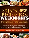 35 Japanese Recipes For Weeknights - The Japanese Food Cookbook (Quick and Easy Dinner Recipes - The Easy Weeknight Dinners Collection 11) (English Edition)