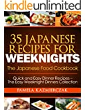 35 Japanese Recipes For Weeknights - The Japanese Food Cookbook (Quick and Easy Dinner Recipes - The Easy Weeknight Dinners Collection 11)