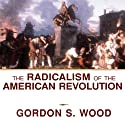 The Radicalism of the American Revolution (       UNABRIDGED) by Gordon S. Wood Narrated by Paul Boehmer