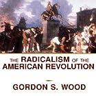 The Radicalism of the American Revolution Hörbuch von Gordon S. Wood Gesprochen von: Paul Boehmer