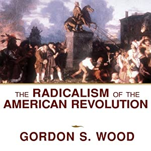 The Radicalism of the American Revolution Audiobook