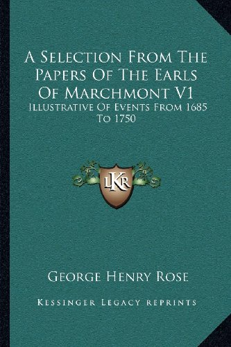 A Selection from the Papers of the Earls of Marchmont V1: Illustrative of Events from 1685 to 1750