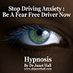 Stop Driving Anxiety: Be A Fear Free Driver Now with Hypnosis | Janet Hall