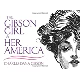 The Gibson Girl and Her America: The Best Drawings of Charles Dana Gibsonpar Charles Dana Gibson