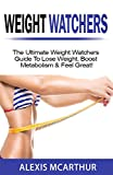 Read Weight Watchers: The Ultimate Weight Watchers Guide To Lose Weight, Boost Metabolism & Feel Great! (weight watchers smart points, weight watchers cook on-line