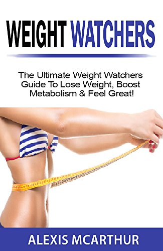 weight-watchers-the-ultimate-weight-watchers-guide-to-lose-weight-boost-metabolism-feel-great-weight