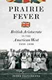 img - for Prairie Fever: British Aristocrats in the American West 1830-1890 book / textbook / text book