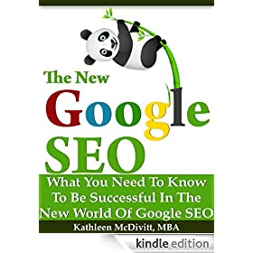 The New Google SEO (Search Engine Optimization): What You Need To Be Successful with Google Panda and Penguin